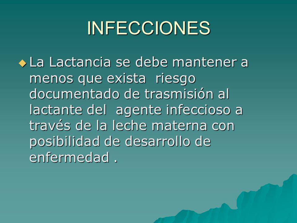 INFECCIONES La Lactancia se debe mantener a menos que exista riesgo documentado de trasmisión al lactante del agente infeccioso a través de la leche m