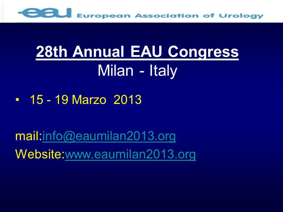 28th Annual EAU Congress Milan - Italy 15 - 19 Marzo 2013 mail:info@eaumilan2013.orginfo@eaumilan2013.org Website:www.eaumilan2013.orgwww.eaumilan2013