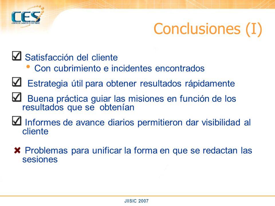 JIISIC 2007 Conclusiones (I) Satisfacción del cliente Con cubrimiento e incidentes encontrados Estrategia útil para obtener resultados rápidamente Bue