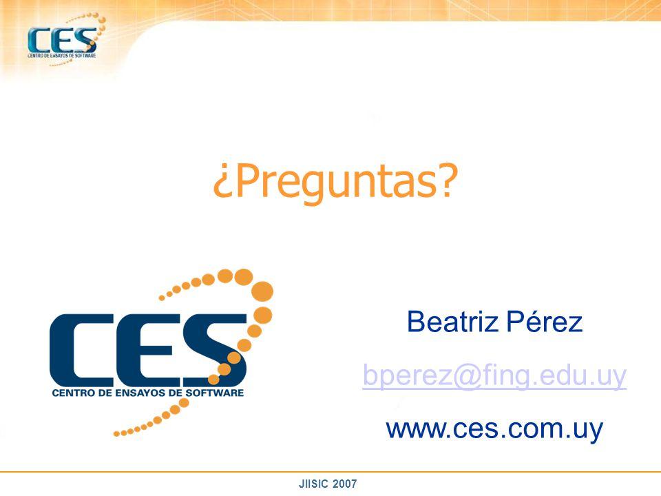 JIISIC 2007 ¿Preguntas? Beatriz Pérez bperez@fing.edu.uy www.ces.com.uy