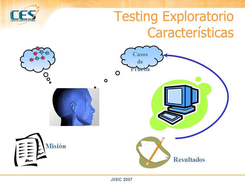 JIISIC 2007 Testing Exploratorio Características Casos de Prueba Misión Resultados