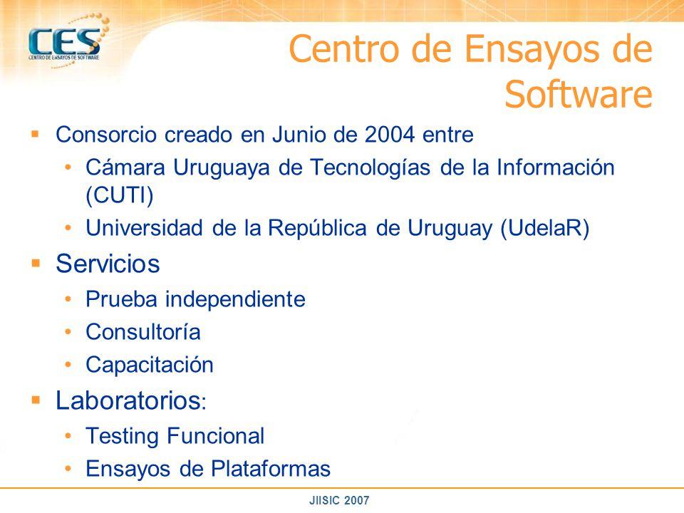JIISIC 2007 Centro de Ensayos de Software Consorcio creado en Junio de 2004 entre Cámara Uruguaya de Tecnologías de la Información (CUTI) Universidad