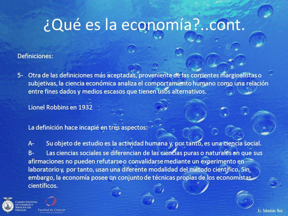 ¿Qué es la economía?..cont. Definiciones: 5-Otra de las definiciones más aceptadas, proveniente de las corrientes marginalistas o subjetivas, la cienc
