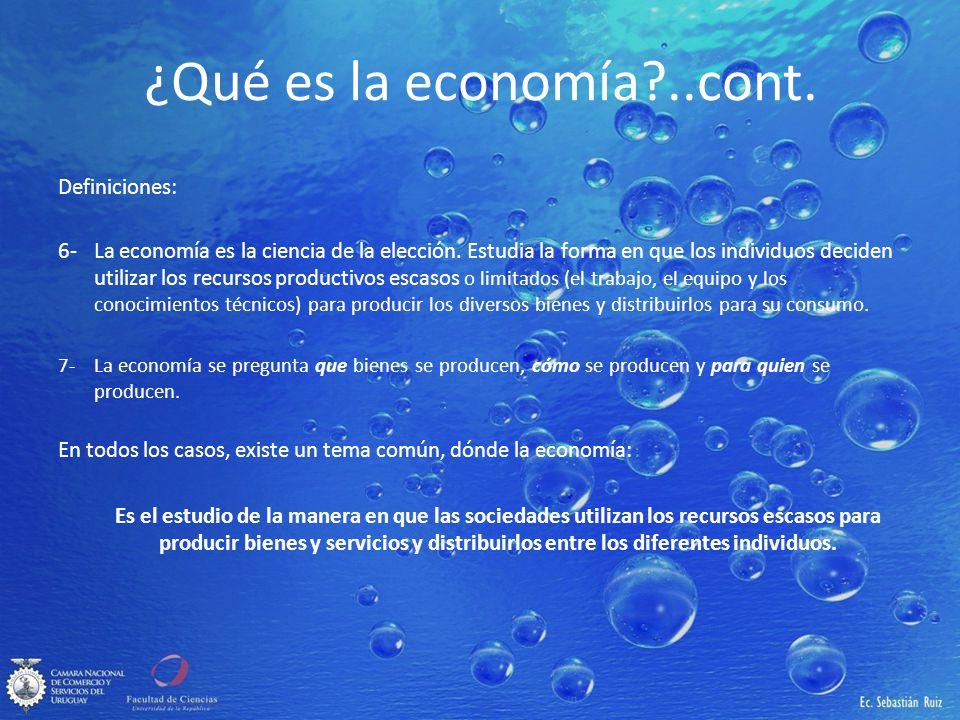 ¿Qué es la economía?..cont. Definiciones: 6-La economía es la ciencia de la elección. Estudia la forma en que los individuos deciden utilizar los recu