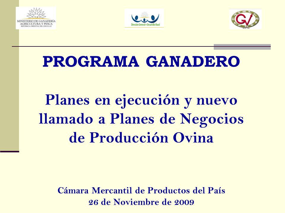 PROGRAMA GANADERO Planes en ejecución y nuevo llamado a Planes de Negocios de Producción Ovina Cámara Mercantil de Productos del País 26 de Noviembre