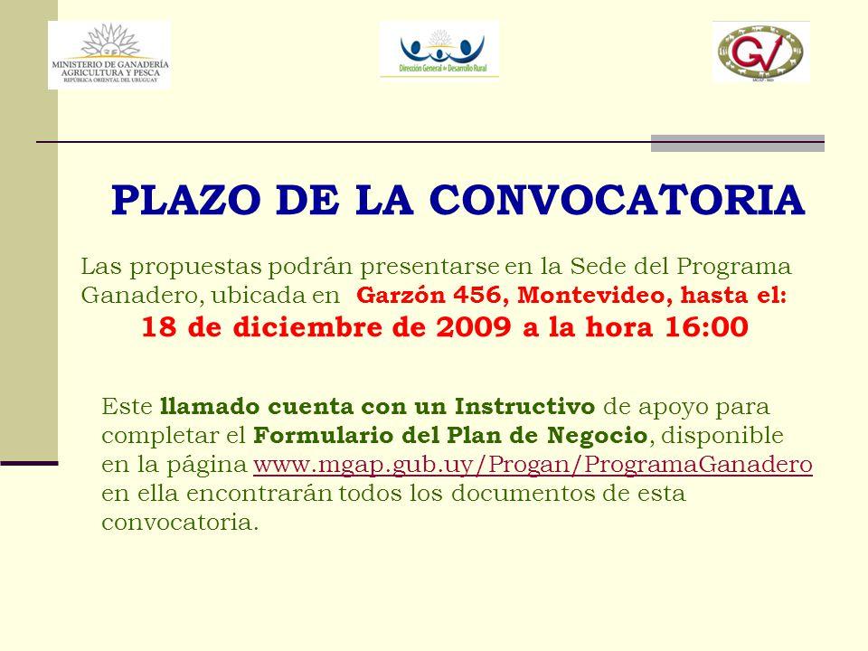PLAZO DE LA CONVOCATORIA Las propuestas podrán presentarse en la Sede del Programa Ganadero, ubicada en Garzón 456, Montevideo, hasta el: 18 de diciem