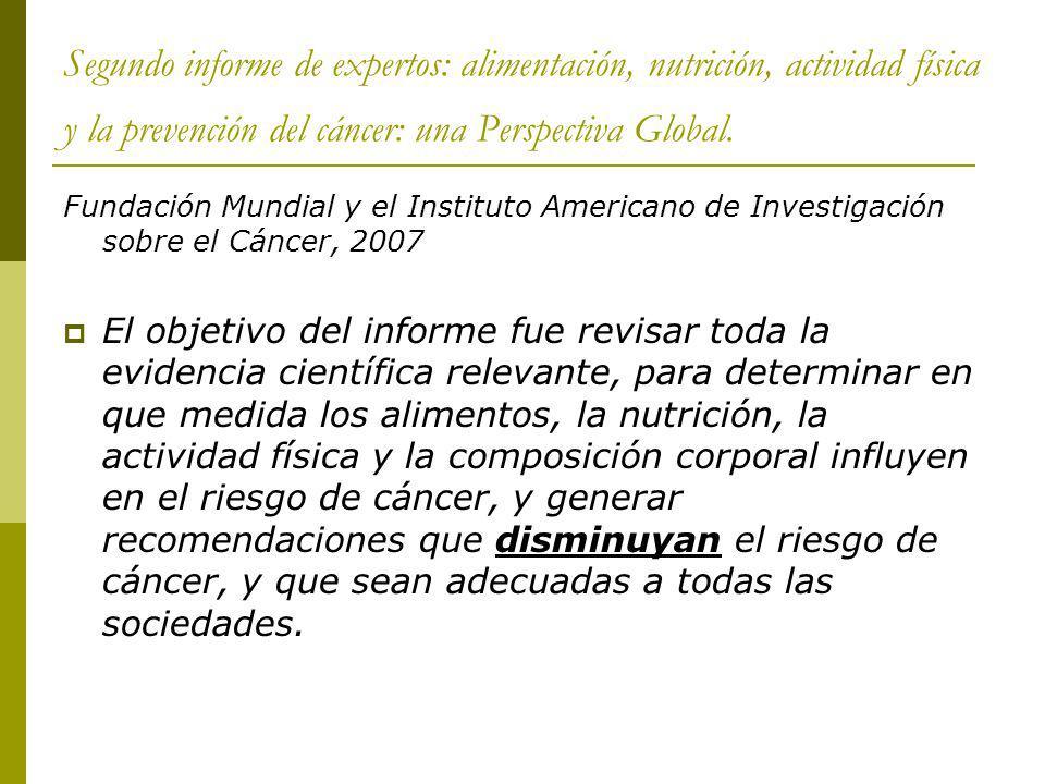 Fundación Mundial y el Instituto Americano de Investigación sobre el Cáncer, 2007 El objetivo del informe fue revisar toda la evidencia científica rel