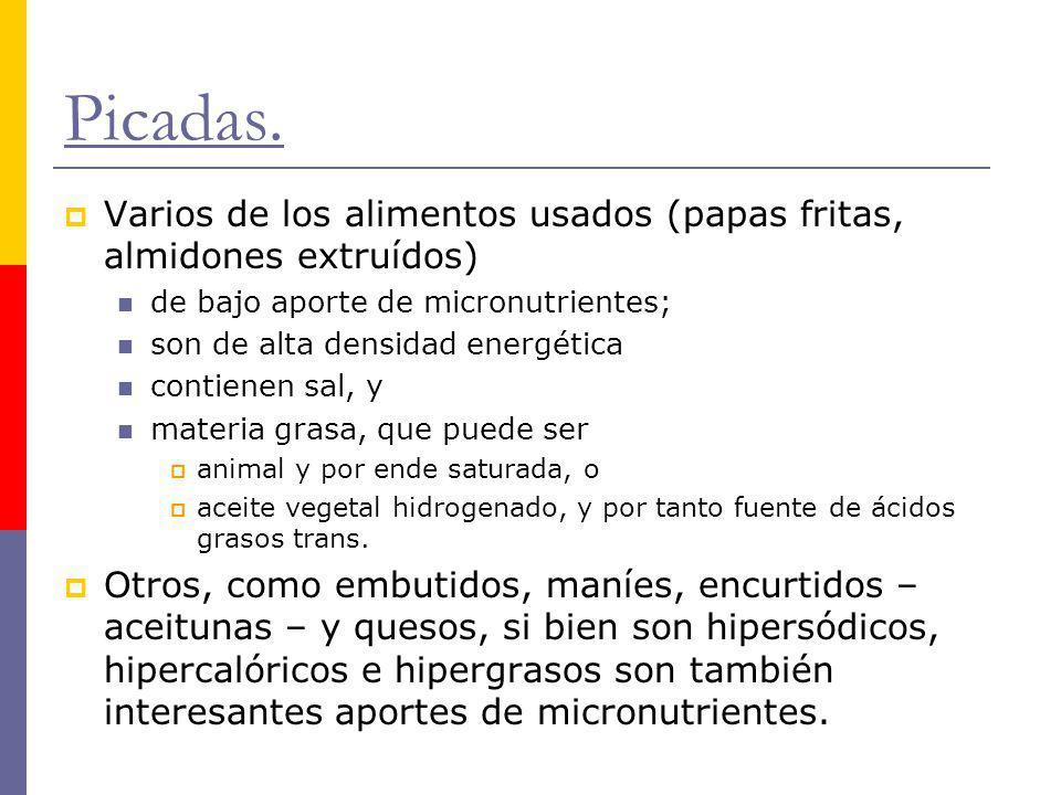 Picadas. Varios de los alimentos usados (papas fritas, almidones extruídos) de bajo aporte de micronutrientes; son de alta densidad energética contien