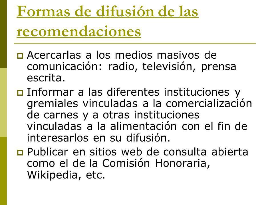 Formas de difusión de las recomendaciones Acercarlas a los medios masivos de comunicación: radio, televisión, prensa escrita. Informar a las diferente