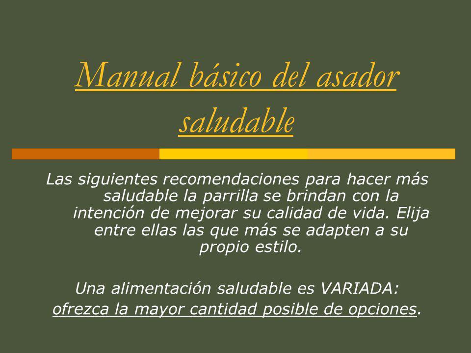 Manual básico del asador saludable Las siguientes recomendaciones para hacer más saludable la parrilla se brindan con la intención de mejorar su calid