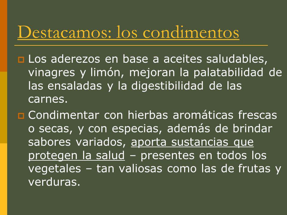 Destacamos: los condimentos Los aderezos en base a aceites saludables, vinagres y limón, mejoran la palatabilidad de las ensaladas y la digestibilidad