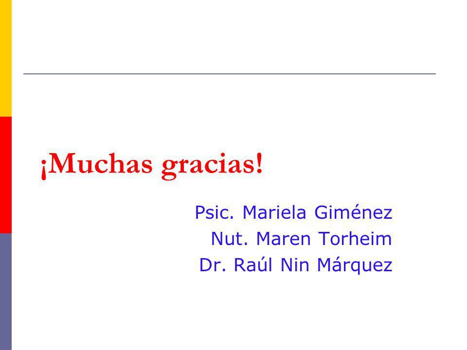 ¡Muchas gracias! Psic. Mariela Giménez Nut. Maren Torheim Dr. Raúl Nin Márquez