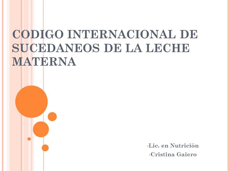 CODIGO INTERNACIONAL DE SUCEDANEOS DE LA LECHE MATERNA Lic. en Nutrición Cristina Gaiero