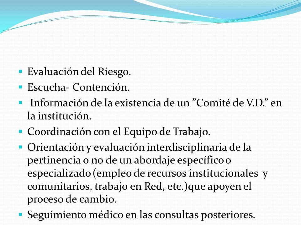 Evaluación del Riesgo. Escucha- Contención. Información de la existencia de un Comité de V.D. en la institución. Coordinación con el Equipo de Trabajo