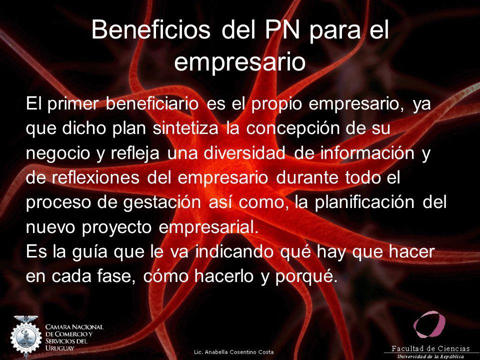 Beneficios del PN para el empresario El primer beneficiario es el propio empresario, ya que dicho plan sintetiza la concepción de su negocio y refleja