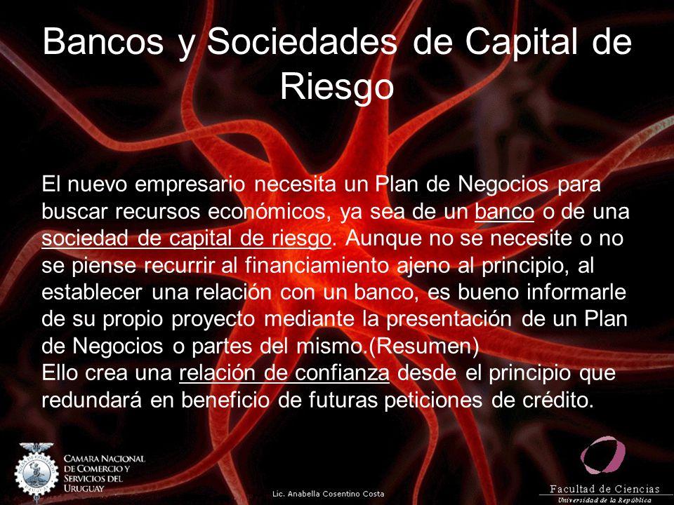Bancos y Sociedades de Capital de Riesgo El nuevo empresario necesita un Plan de Negocios para buscar recursos económicos, ya sea de un banco o de una sociedad de capital de riesgo.