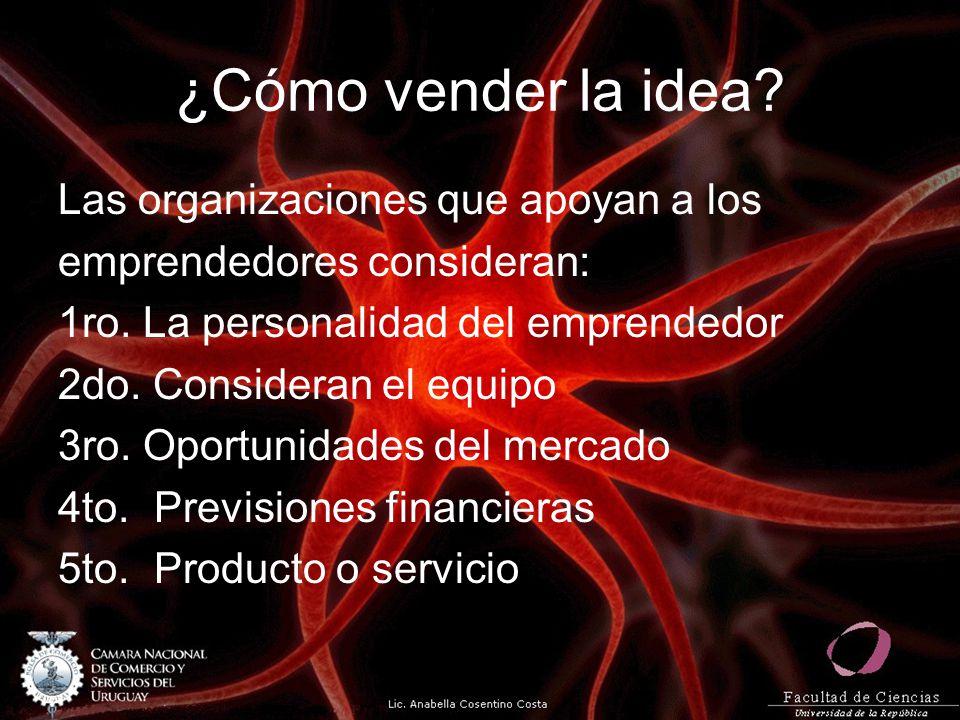 ¿Cómo vender la idea? Las organizaciones que apoyan a los emprendedores consideran: 1ro. La personalidad del emprendedor 2do. Consideran el equipo 3ro