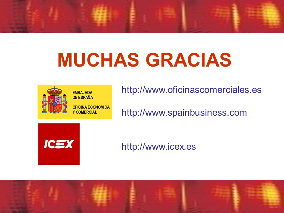 MUCHAS GRACIAS http://www.oficinascomerciales.es http://www.spainbusiness.com http://www.icex.es