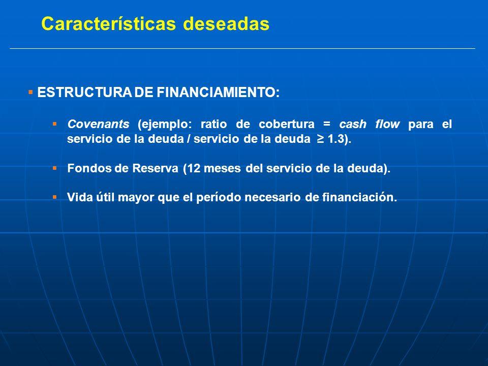ESTRUCTURA DE FINANCIAMIENTO: Covenants (ejemplo: ratio de cobertura = cash flow para el servicio de la deuda / servicio de la deuda 1.3).