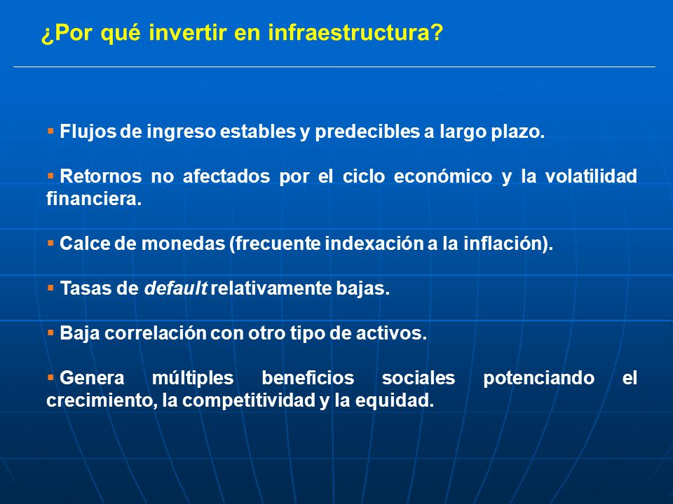 ¿Por qué invertir en infraestructura. Flujos de ingreso estables y predecibles a largo plazo.