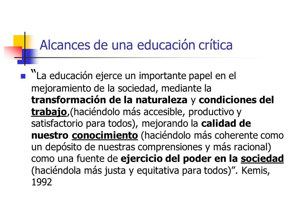 Alcances de una educación crítica La educación ejerce un importante papel en el mejoramiento de la sociedad, mediante la transformación de la naturale