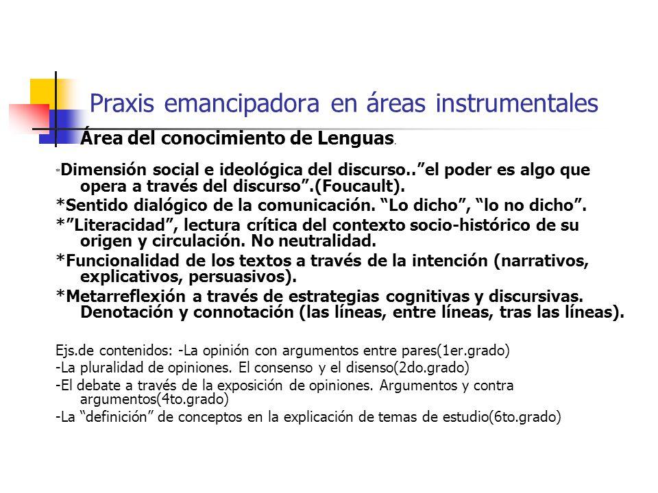 Praxis emancipadora en áreas instrumentales Área del conocimiento de Lenguas. * Dimensión social e ideológica del discurso..el poder es algo que opera