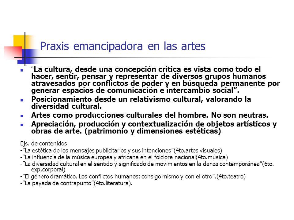 Praxis emancipadora en las artes La cultura, desde una concepción crítica es vista como todo el hacer, sentir, pensar y representar de diversos grupos