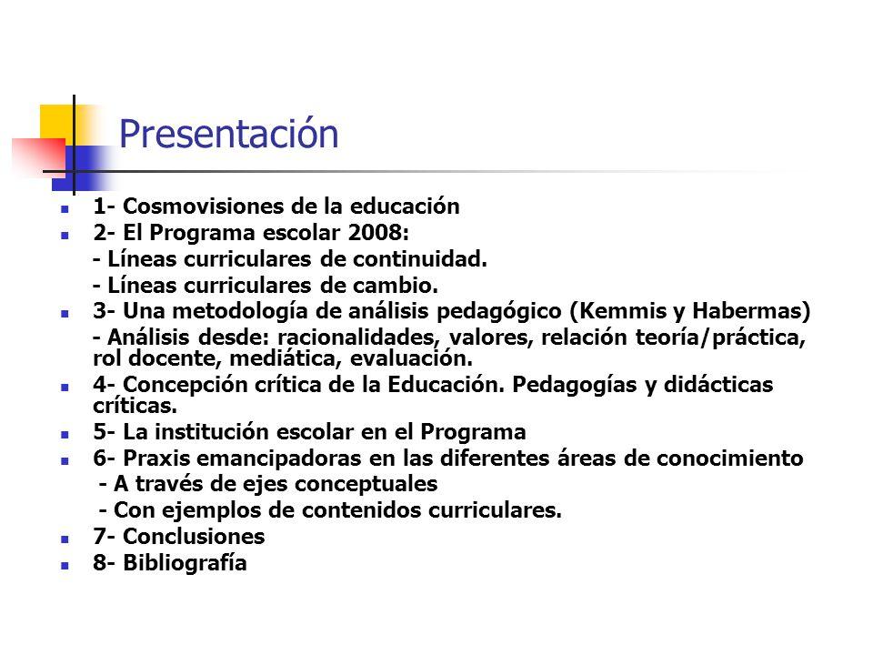 Presentación 1- Cosmovisiones de la educación 2- El Programa escolar 2008: - Líneas curriculares de continuidad. - Líneas curriculares de cambio. 3- U