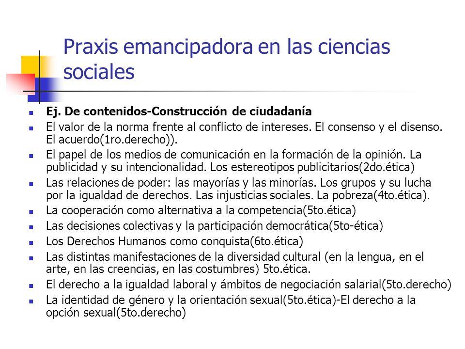 Praxis emancipadora en las ciencias sociales Ej. De contenidos-Construcción de ciudadanía El valor de la norma frente al conflicto de intereses. El co