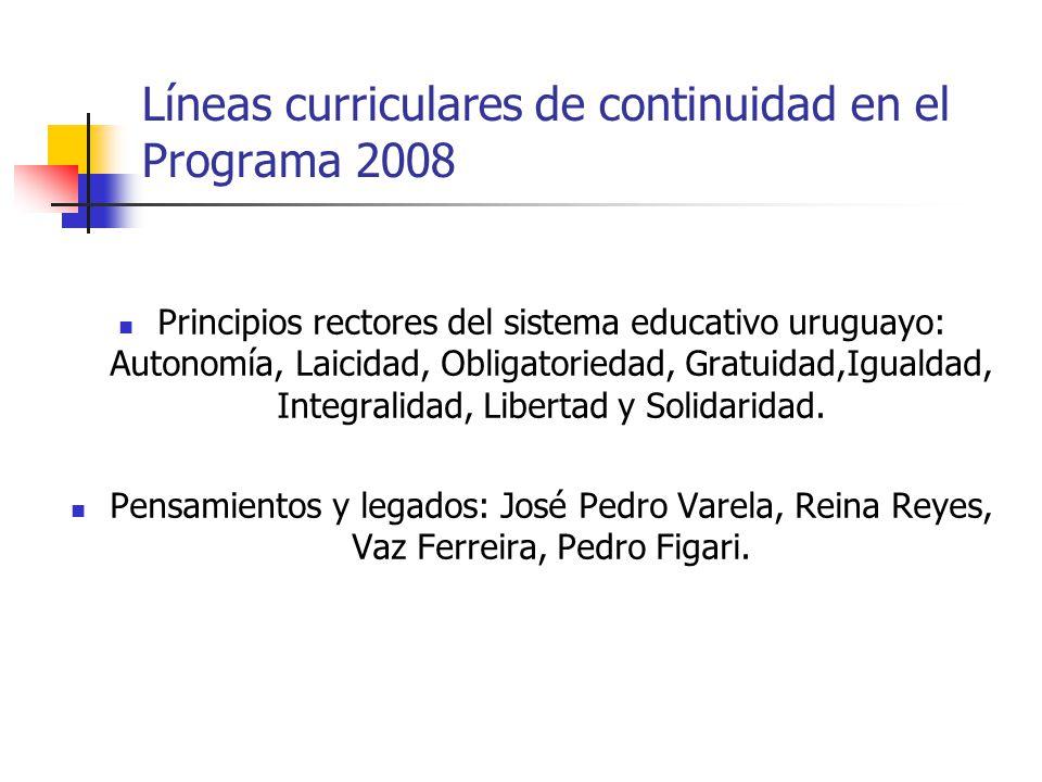 Líneas curriculares de continuidad en el Programa 2008 Principios rectores del sistema educativo uruguayo: Autonomía, Laicidad, Obligatoriedad, Gratui