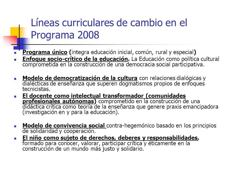 Líneas curriculares de cambio en el Programa 2008 Programa único (integra educación inicial, común, rural y especial) Enfoque socio-crítico de la educ