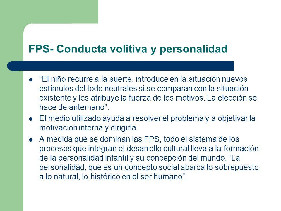 FPS- Conducta volitiva y personalidad El niño recurre a la suerte, introduce en la situación nuevos estímulos del todo neutrales si se comparan con la situación existente y les atribuye la fuerza de los motivos.
