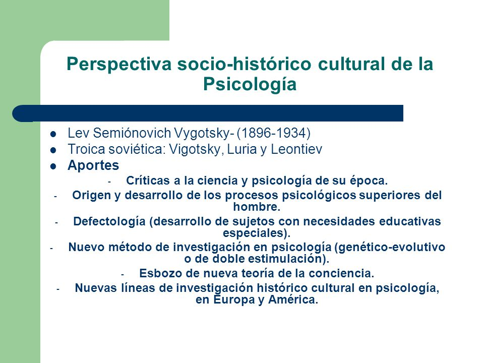 Perspectiva socio-histórico cultural de la Psicología Lev Semiónovich Vygotsky- (1896-1934) Troica soviética: Vigotsky, Luria y Leontiev Aportes - Críticas a la ciencia y psicología de su época.