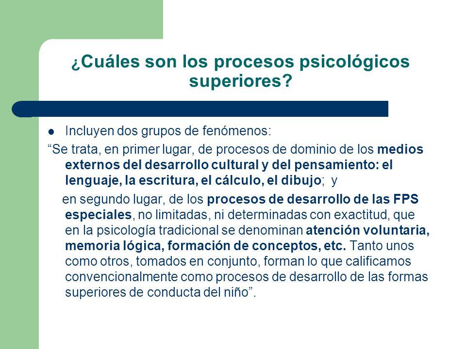 ¿ Cuáles son los procesos psicológicos superiores? Incluyen dos grupos de fenómenos: Se trata, en primer lugar, de procesos de dominio de los medios e