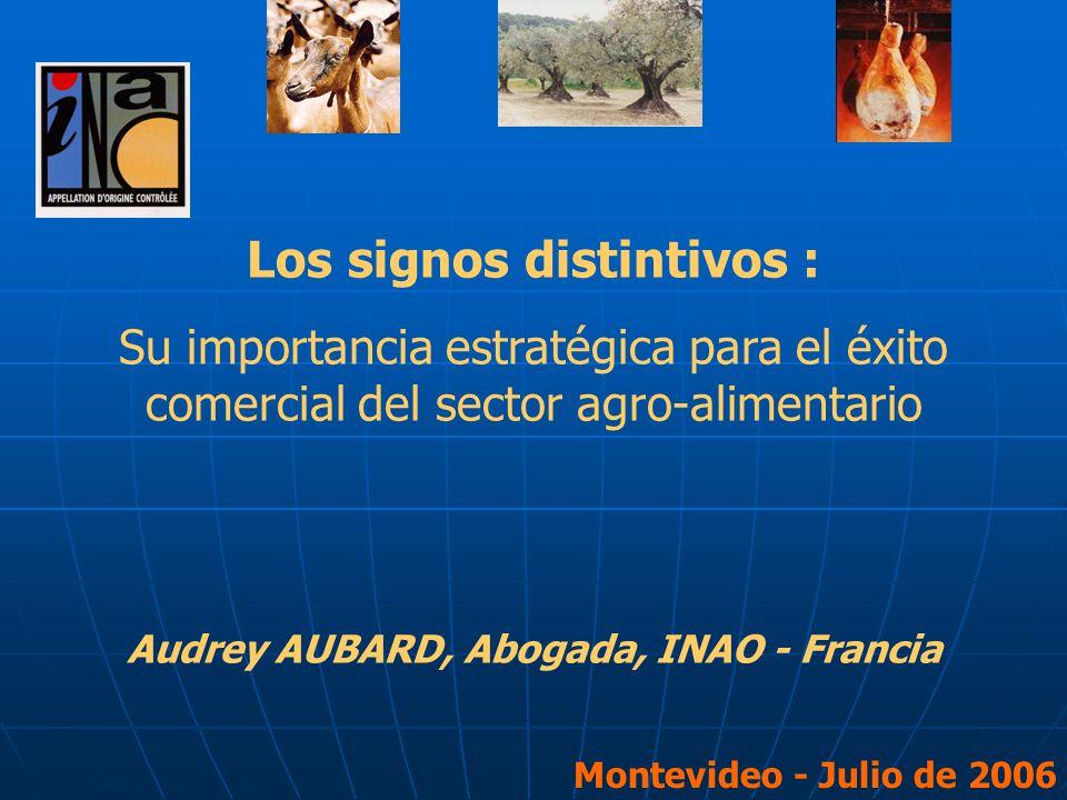 Los signos distintivos : Su importancia estratégica para el éxito comercial del sector agro-alimentario Audrey AUBARD, Abogada, INAO - Francia Montevi