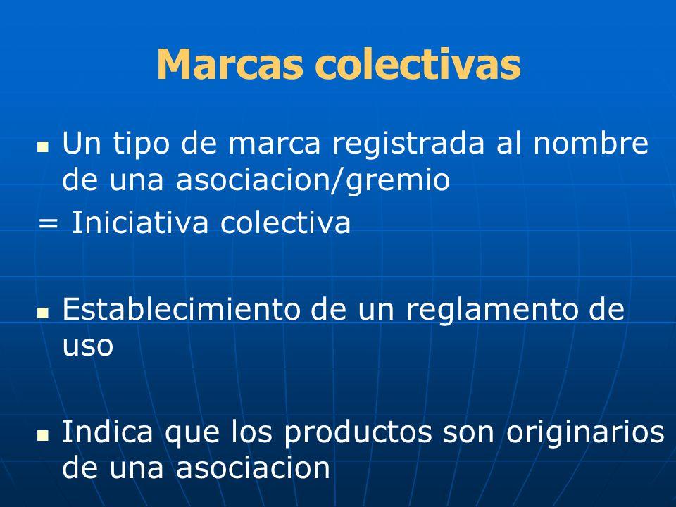 Marcas colectivas Un tipo de marca registrada al nombre de una asociacion/gremio = Iniciativa colectiva Establecimiento de un reglamento de uso Indica
