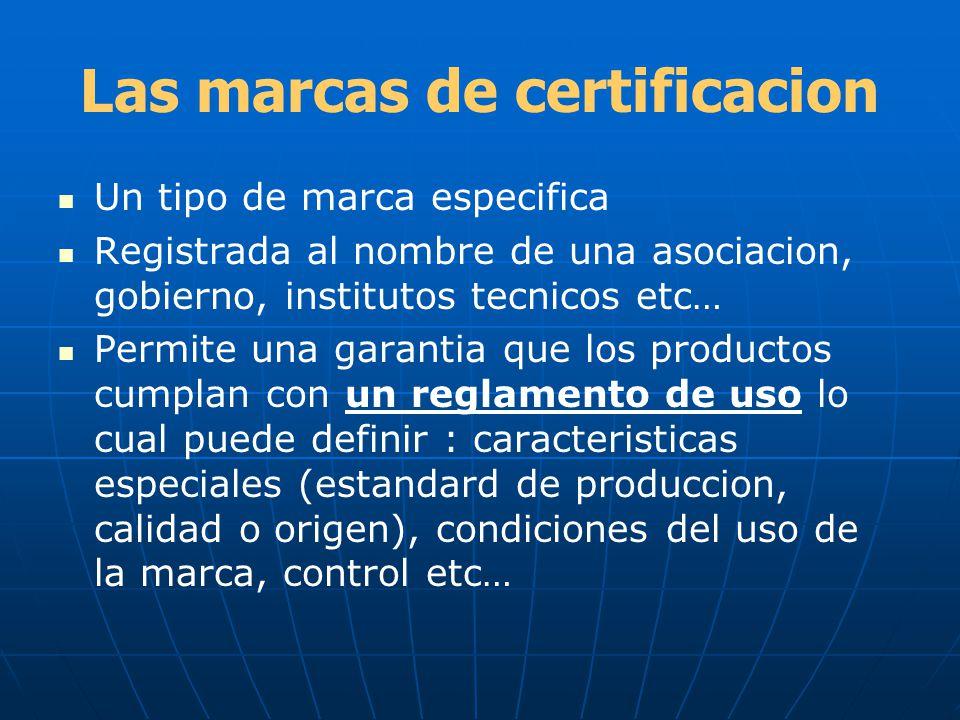 Las marcas de certificacion Un tipo de marca especifica Registrada al nombre de una asociacion, gobierno, institutos tecnicos etc… Permite una garanti
