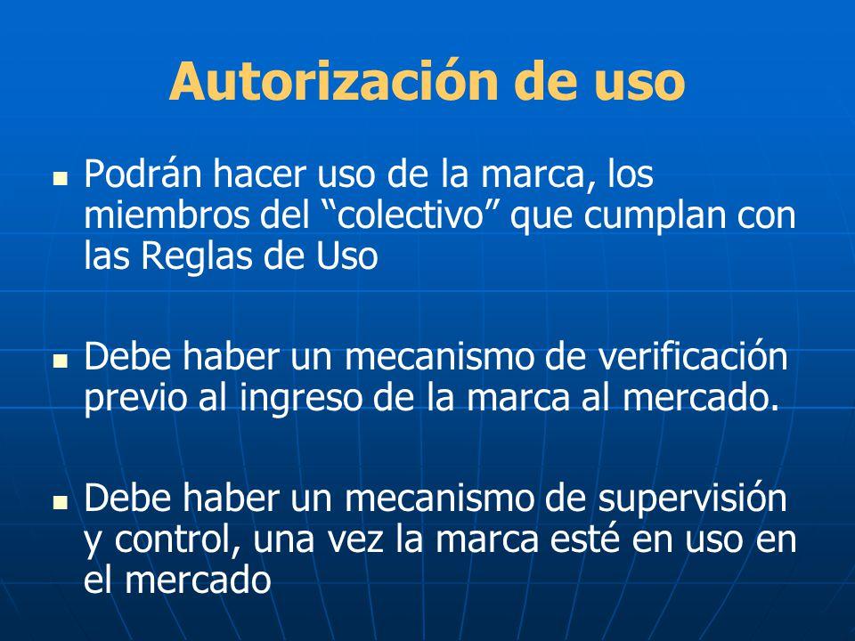 Autorización de uso Podrán hacer uso de la marca, los miembros del colectivo que cumplan con las Reglas de Uso Debe haber un mecanismo de verificación