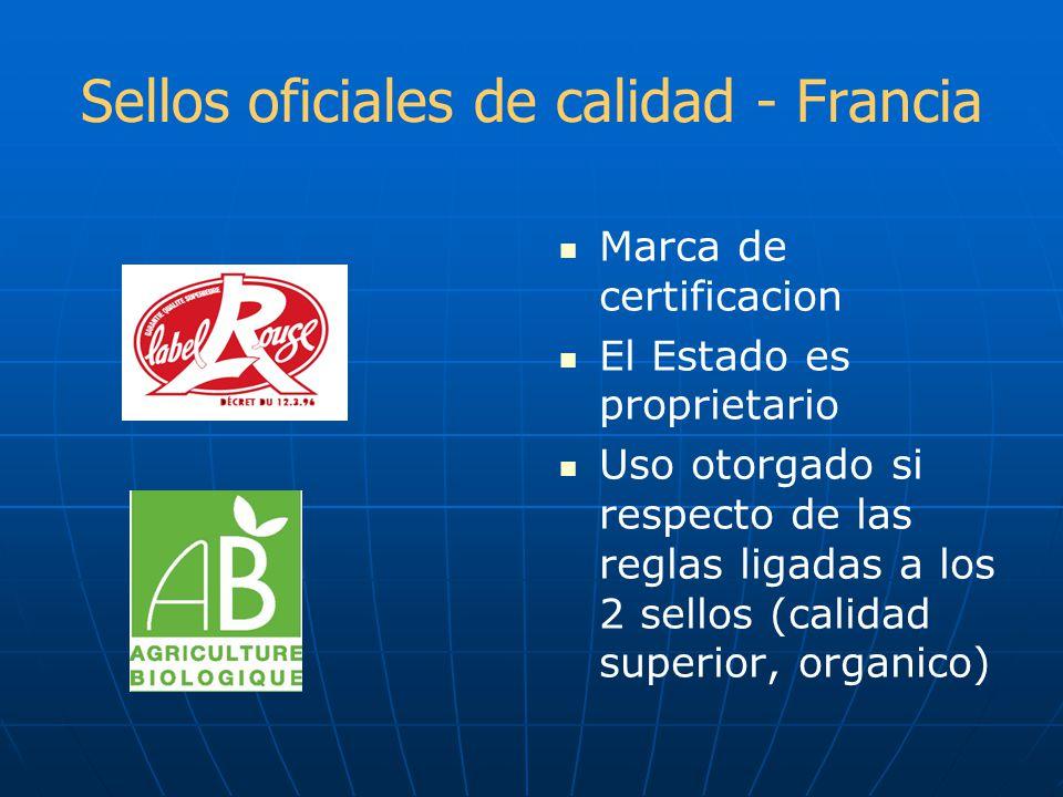 Sellos oficiales de calidad - Francia Marca de certificacion El Estado es proprietario Uso otorgado si respecto de las reglas ligadas a los 2 sellos (