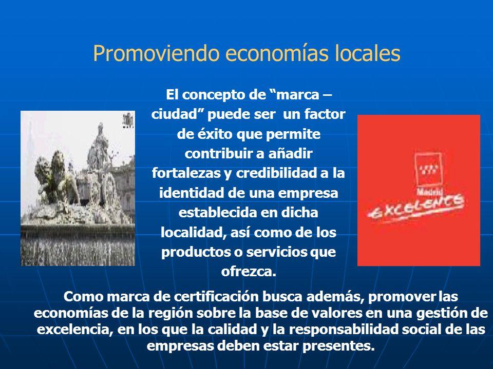 Promoviendo economías locales El concepto de marca – ciudad puede ser un factor de éxito que permite contribuir a añadir fortalezas y credibilidad a l