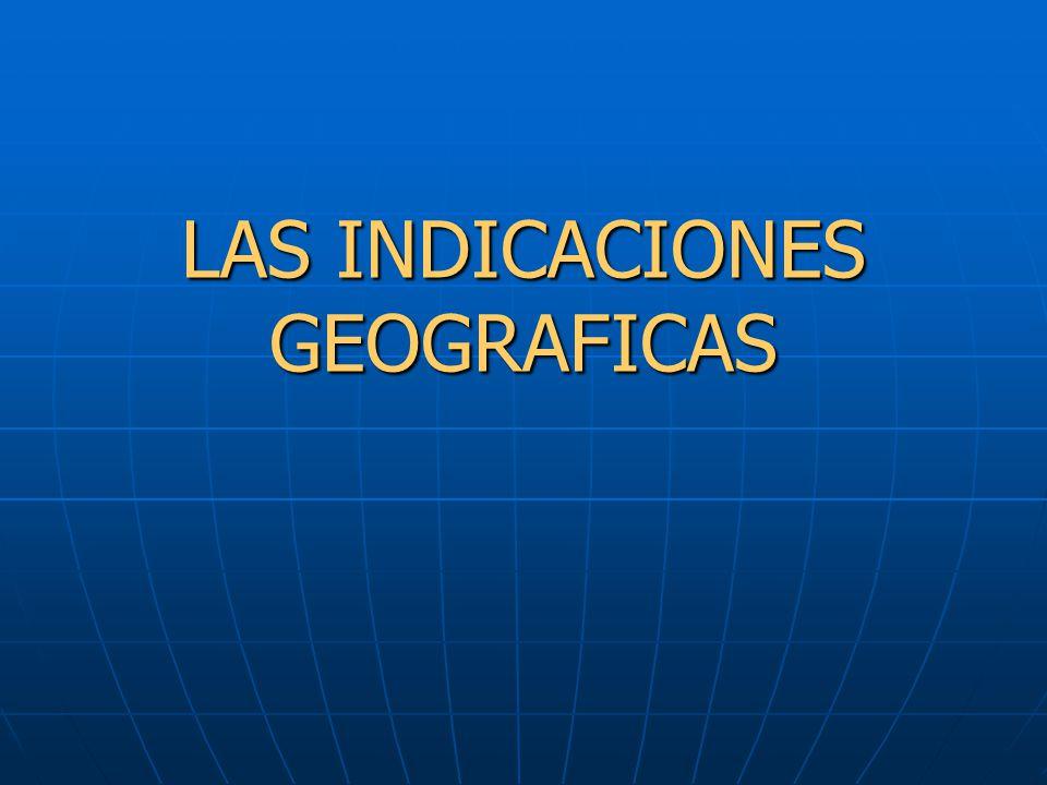 LAS INDICACIONES GEOGRAFICAS