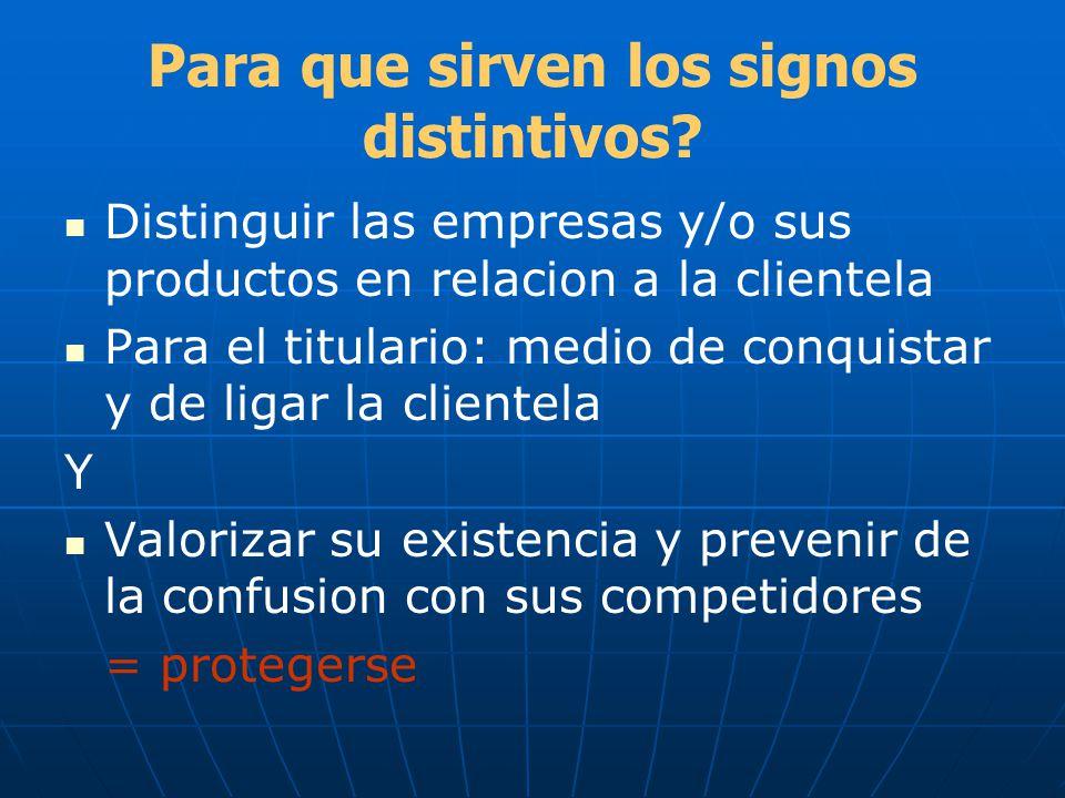 Para que sirven los signos distintivos? Distinguir las empresas y/o sus productos en relacion a la clientela Para el titulario: medio de conquistar y