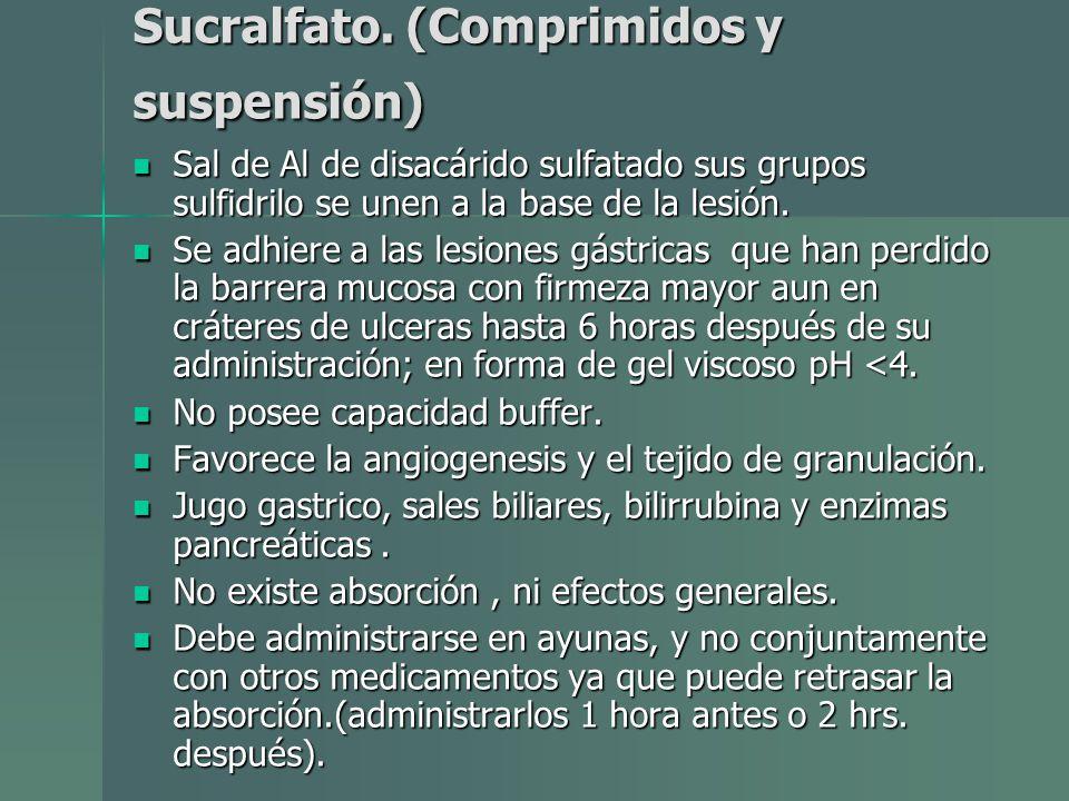 Sucralfato. (Comprimidos y suspensión) Sal de Al de disacárido sulfatado sus grupos sulfidrilo se unen a la base de la lesión. Sal de Al de disacárido