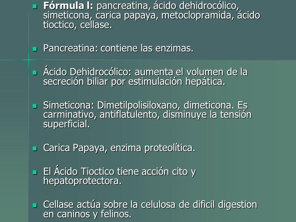 Fórmula l: pancreatina, ácido dehidrocólico, simeticona, carica papaya, metoclopramida, ácido tioctico, cellase. Fórmula l: pancreatina, ácido dehidro