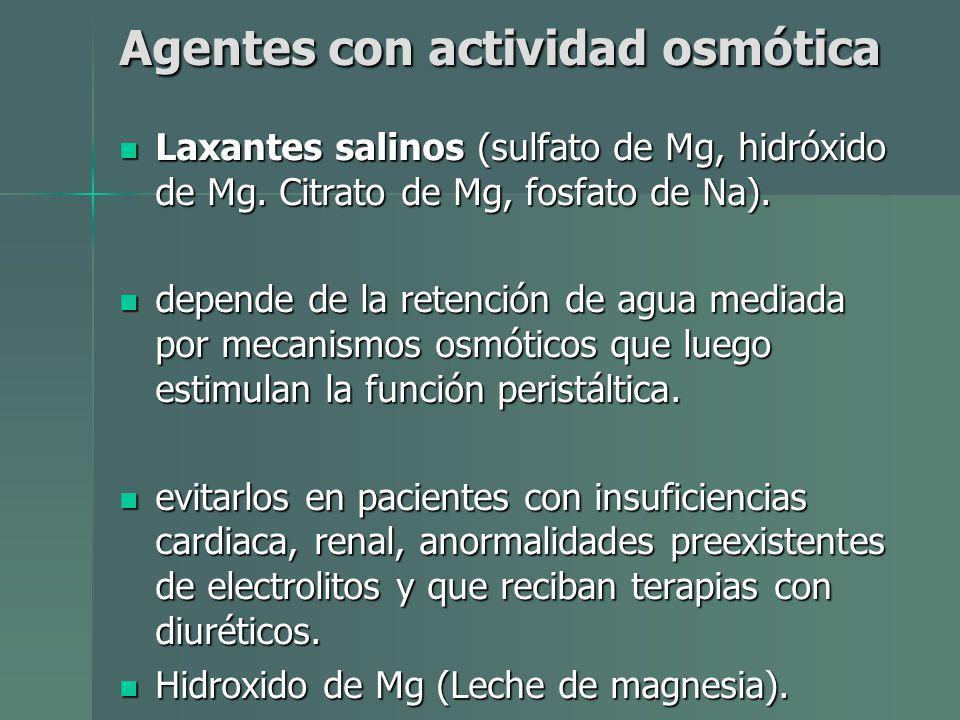 Agentes con actividad osmótica Laxantes salinos (sulfato de Mg, hidróxido de Mg. Citrato de Mg, fosfato de Na). Laxantes salinos (sulfato de Mg, hidró