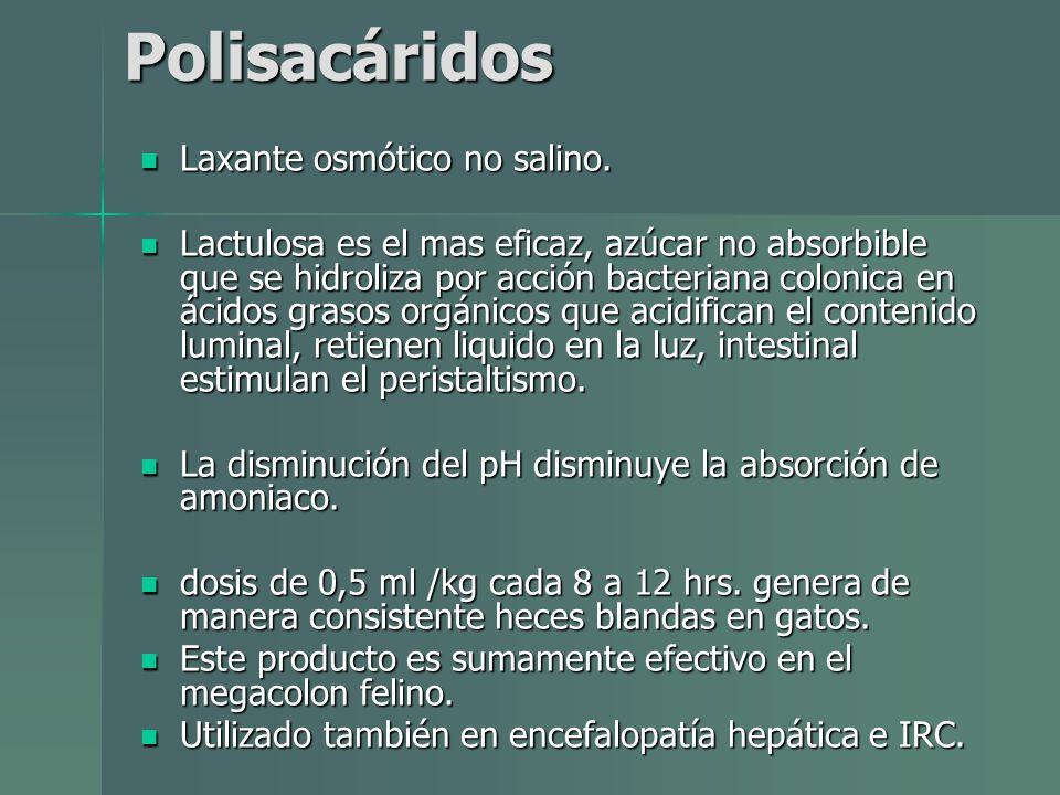 Polisacáridos Laxante osmótico no salino. Laxante osmótico no salino. Lactulosa es el mas eficaz, azúcar no absorbible que se hidroliza por acción bac