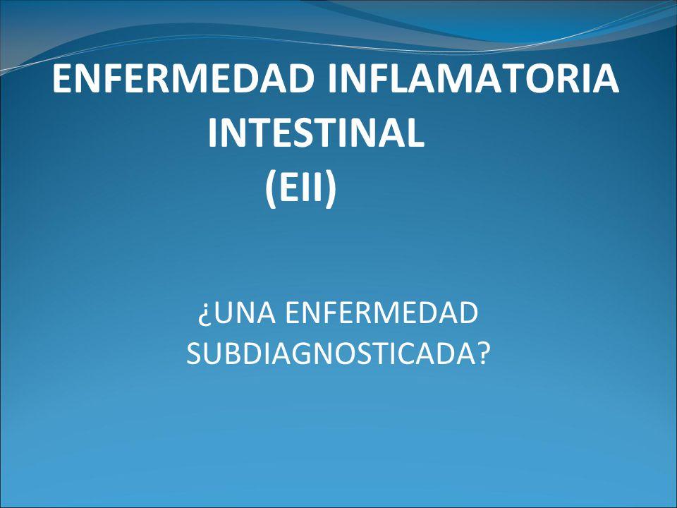 ENFERMEDAD INFLAMATORIA INTESTINAL (EII) ¿UNA ENFERMEDAD SUBDIAGNOSTICADA?