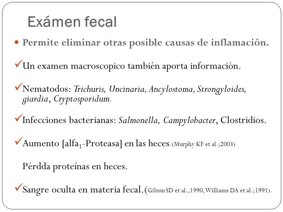 Exámen fecal Permite eliminar otras posible causas de inflamación. Un examen macroscopico también aporta información. Nematodos: Trichuris, Uncinaria,