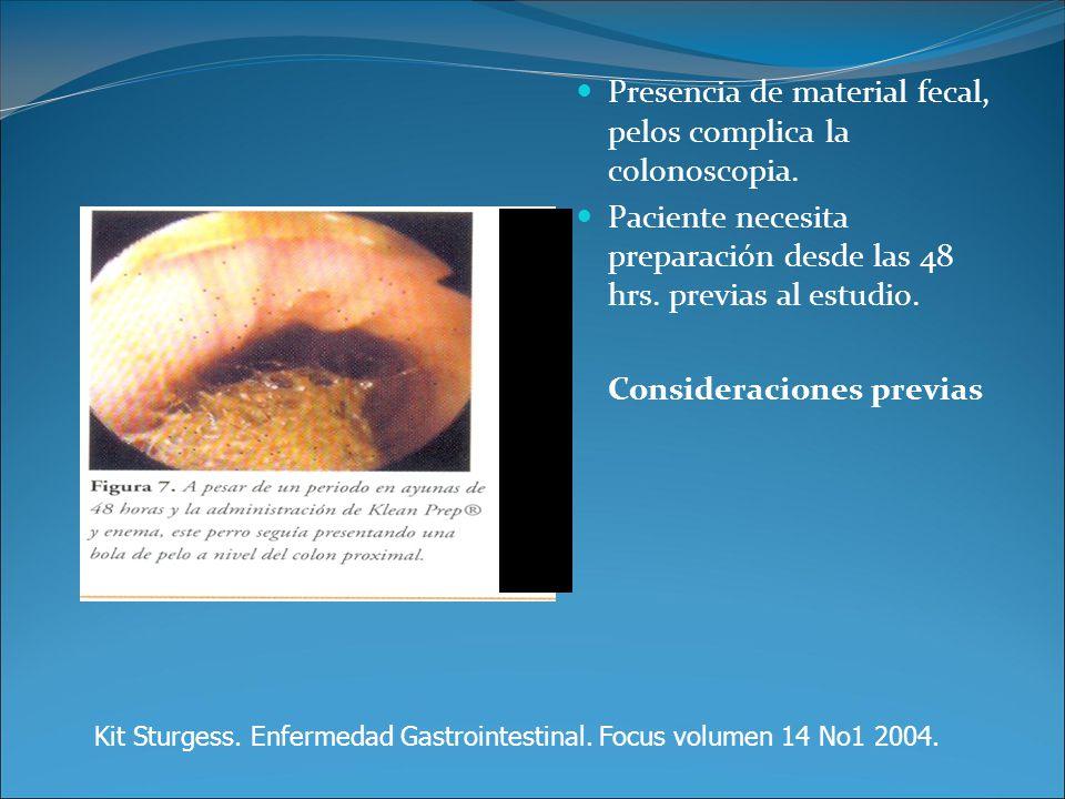 Presencia de material fecal, pelos complica la colonoscopia. Paciente necesita preparación desde las 48 hrs. previas al estudio. Consideraciones previ