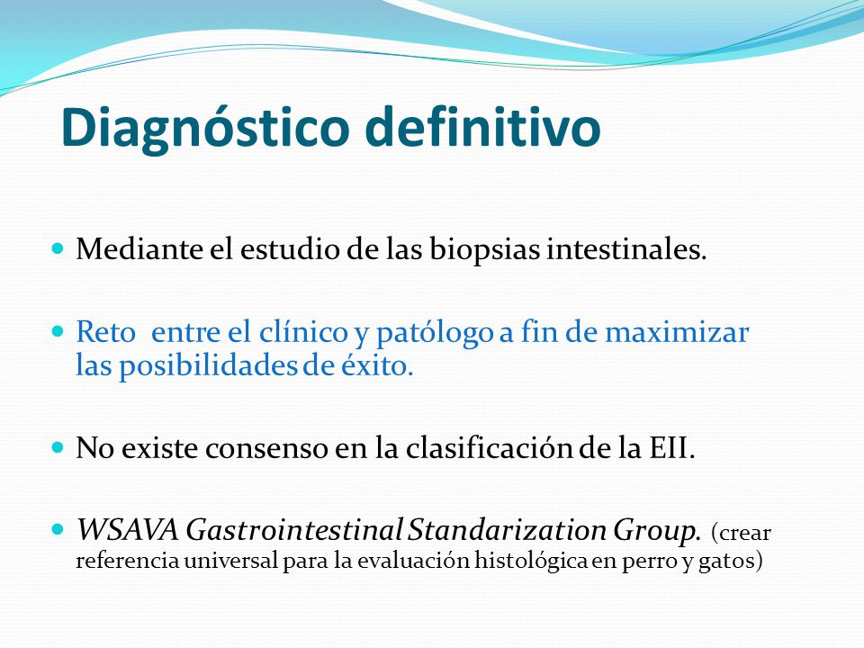 Diagnóstico definitivo Mediante el estudio de las biopsias intestinales. Reto entre el clínico y patólogo a fin de maximizar las posibilidades de éxit